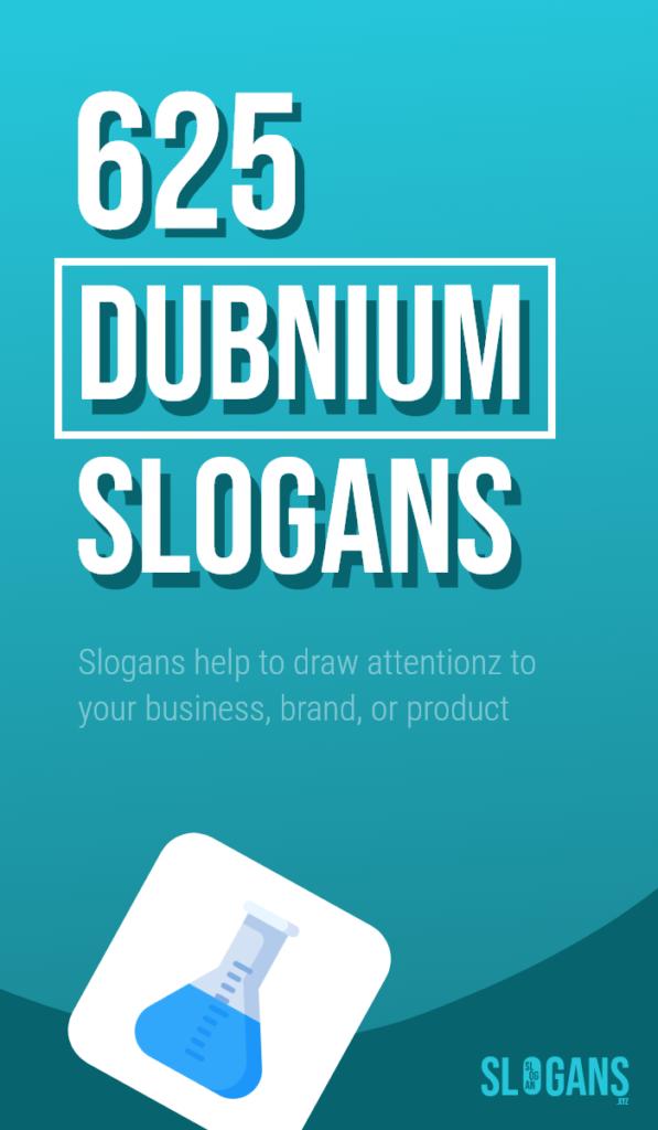 dubnium slogans taglines – thumb 1