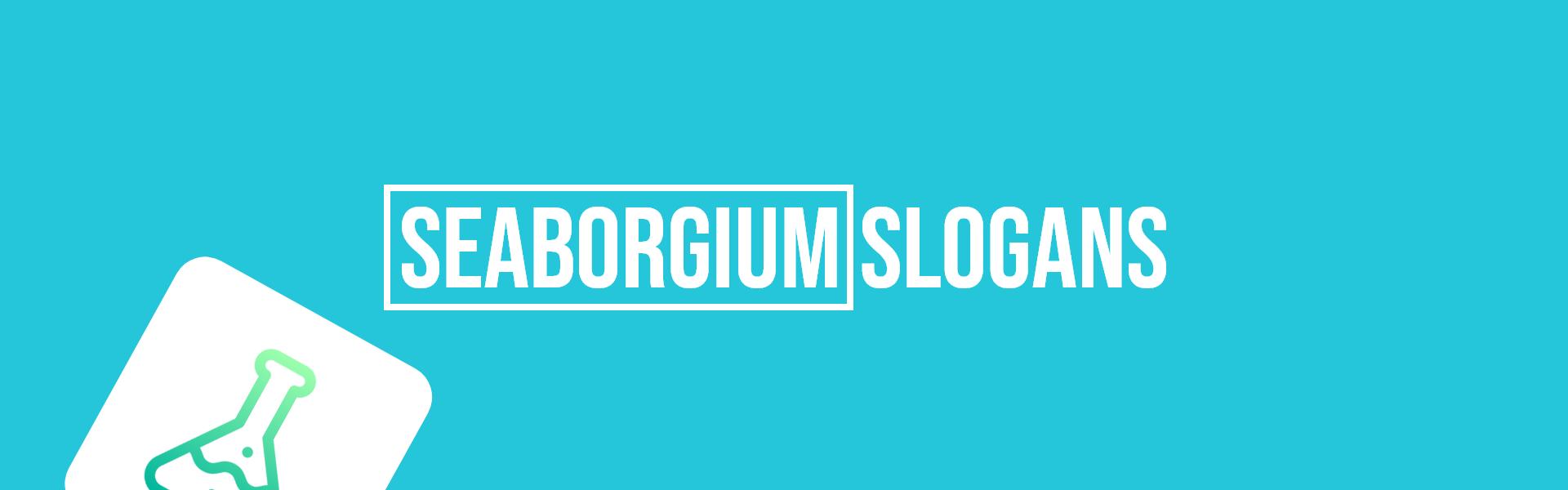 seaborgium slogans taglines